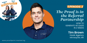 Ep. 5 Tim Brown – The Proof is in the Referral Partnership
