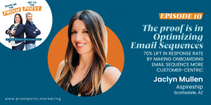 Ep. 10 Jaclyn Mullen – The Proof is in Optimizing Email Sequences