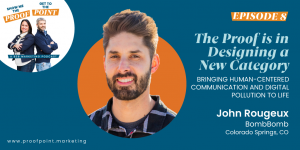 Ep. 8 John Rougeux – The Proof is in Designing a New Category