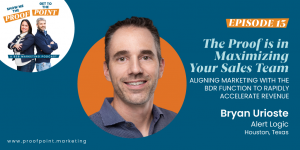 Ep. 13 Byran Urioste – The Proof is in the Sales and Marketing Alignment